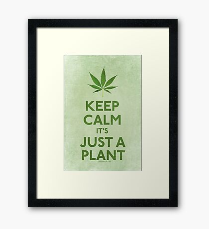 Keep Calm It's Just A Plant Framed Print