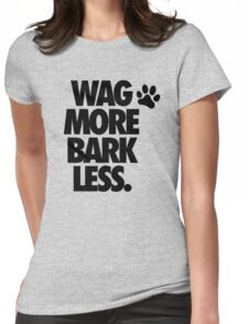 WAG MORE BARK LESS. Womens Fitted T-Shirt