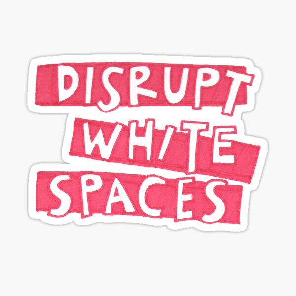 DISRUPT WHITE SPACES Sticker