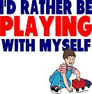 I'd Rather Be Playing with Myself by tommytidalwave