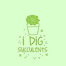 I dig succulents by jazzydevil