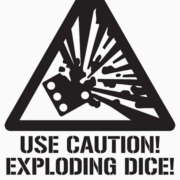 Use Caution! Exploding Dice! by warninglabel