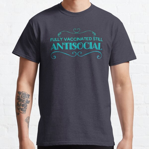 fully vaccinated still antisocial Classic T-Shirt