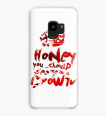 Honey, You Should See Me In A Crown Case/Skin for Samsung Galaxy