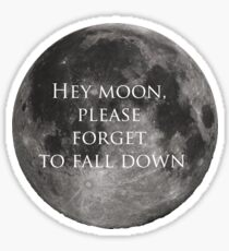 Hey moon, please forget to fall down Sticker