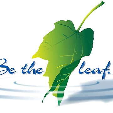 Be the leaf by dharmadogstudio