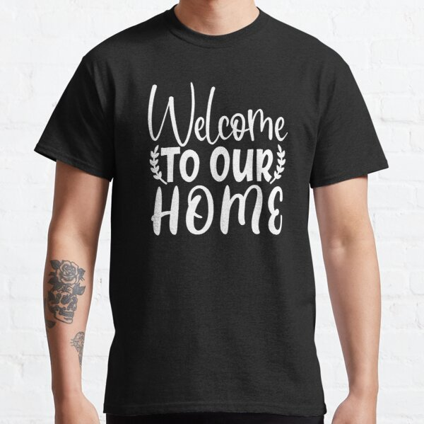 Welcome To Our Home Classic T-Shirt