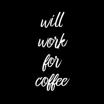Will work for coffee by sandywoo