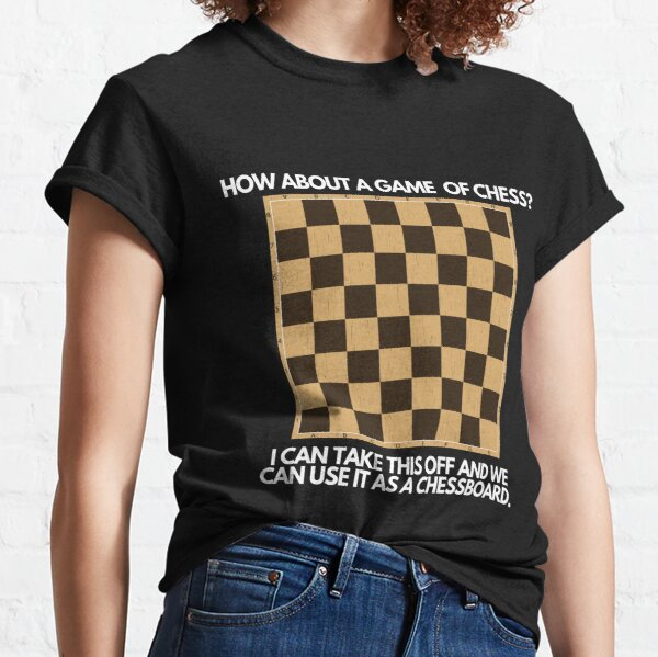 How about a game of chess?  Classic T-Shirt