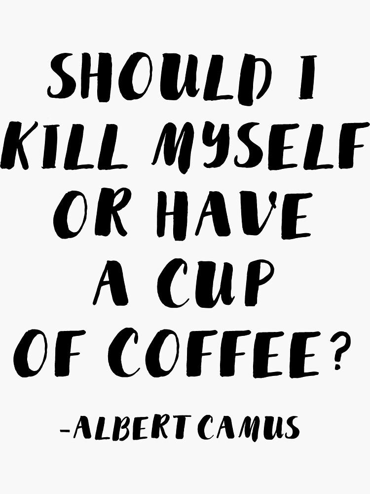Albert Camus - Soll ich mich umbringen oder eine Tasse Kaffee trinken? von AlanPun