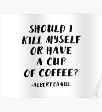 Albert Camus - Should I Kill Myself or Have a Cup of Coffee? Poster