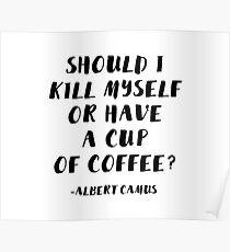 Albert Camus - Soll ich mich umbringen oder eine Tasse Kaffee trinken? Poster