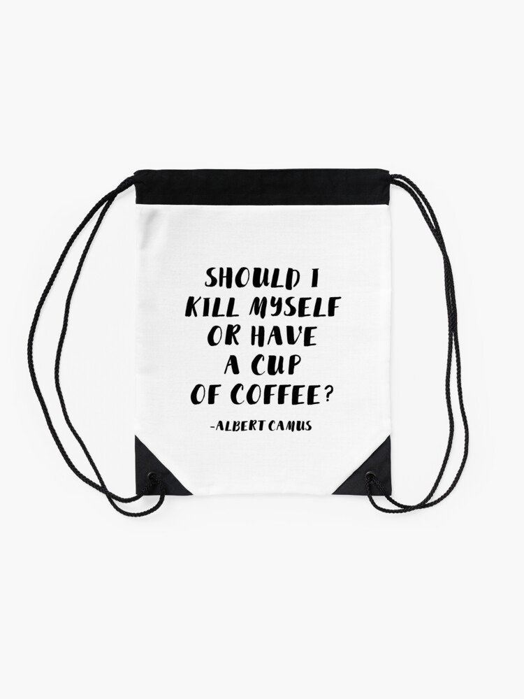 Alternate view of Albert Camus - Should I Kill Myself or Have a Cup of Coffee? Drawstring Bag