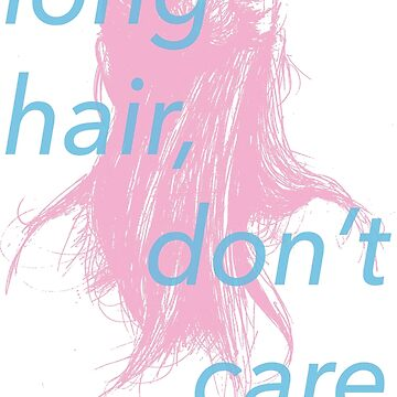 Long Hair Don't Care by hayleyshangout