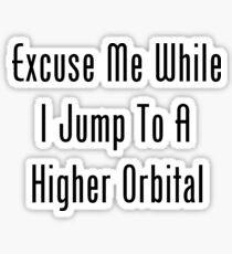 Excuse Me While I Jump To A Higher Orbital Sticker