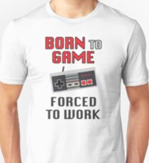 Born to Game: Forced to Work T-Shirt