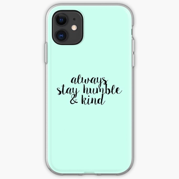 Always Stay Humble and Kind iPhone Soft Case