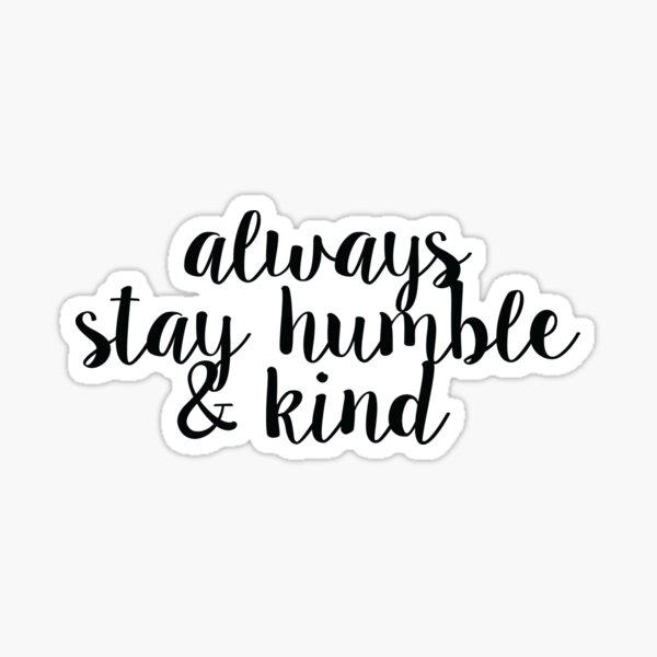 Restez toujours humble et gentil Sticker