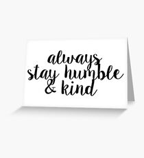 Always Stay Humble and Kind Greeting Card