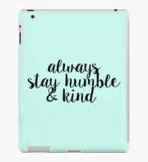 Always Stay Humble and Kind iPad Case/Skin