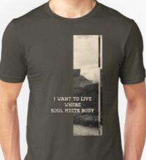 I want to live where the soul meets body Unisex T-Shirt