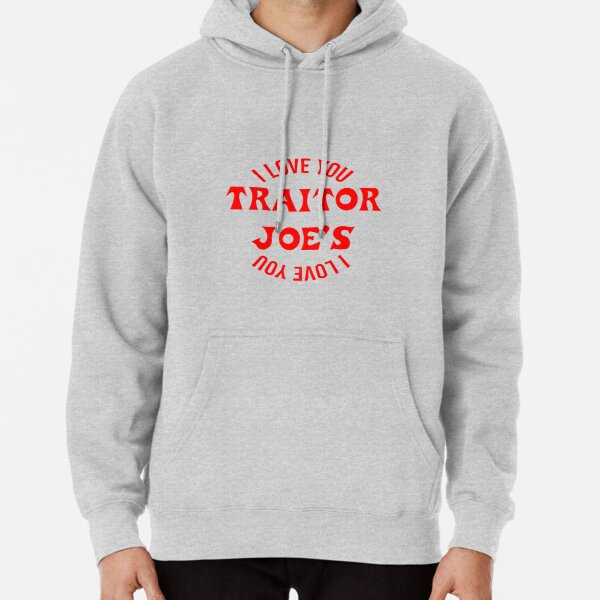 I Love You Traitor Joe Pullover Hoodie