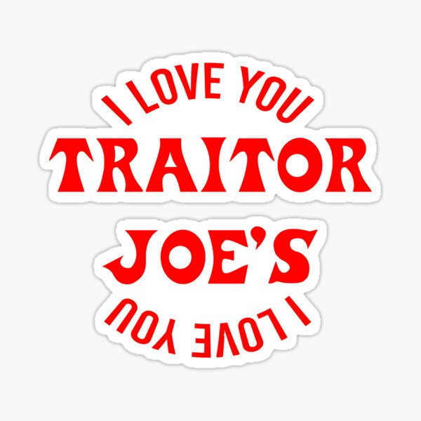 I Love You Traitor Joe Sticker