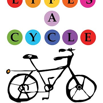 Life's A Cycle by bikepath