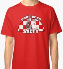 Don't Be So Salty! Classic T-Shirt