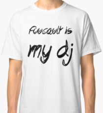Foucault is my DJ Classic T-Shirt