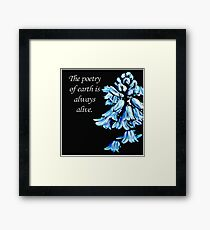 The Poetry of Earth is Always Alive Framed Print