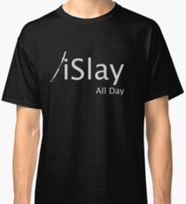 iSlay All Day Classic T-Shirt