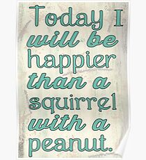 Happy as a Squirrel with a Peanut Poster
