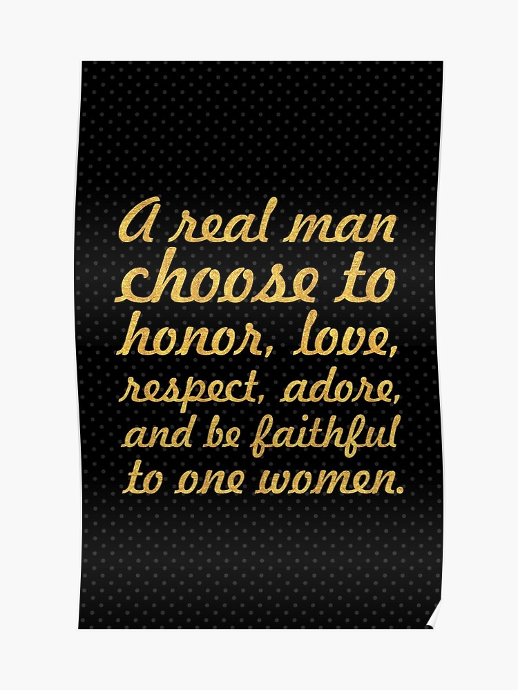 A real man choose... Inspirational Quote | Poster