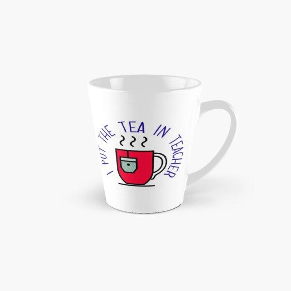 Putting the Tea in Teacher - Teacher Appreciation Tall Mug