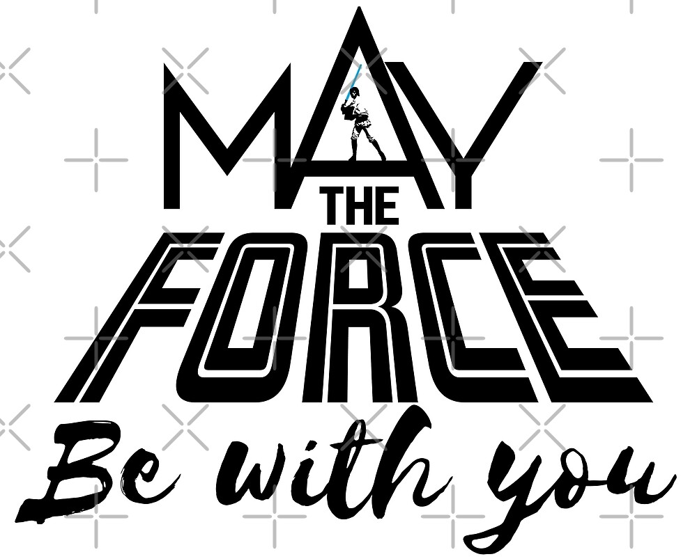 Star Wars - May the force be with you by WanaBeKenobi