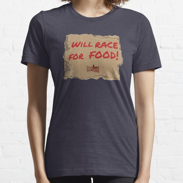 Will Race For Food! Essential T-Shirt