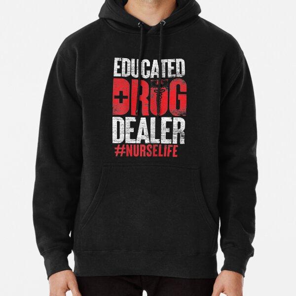 Educated Drug Dealer Nurse Pullover Hoodie