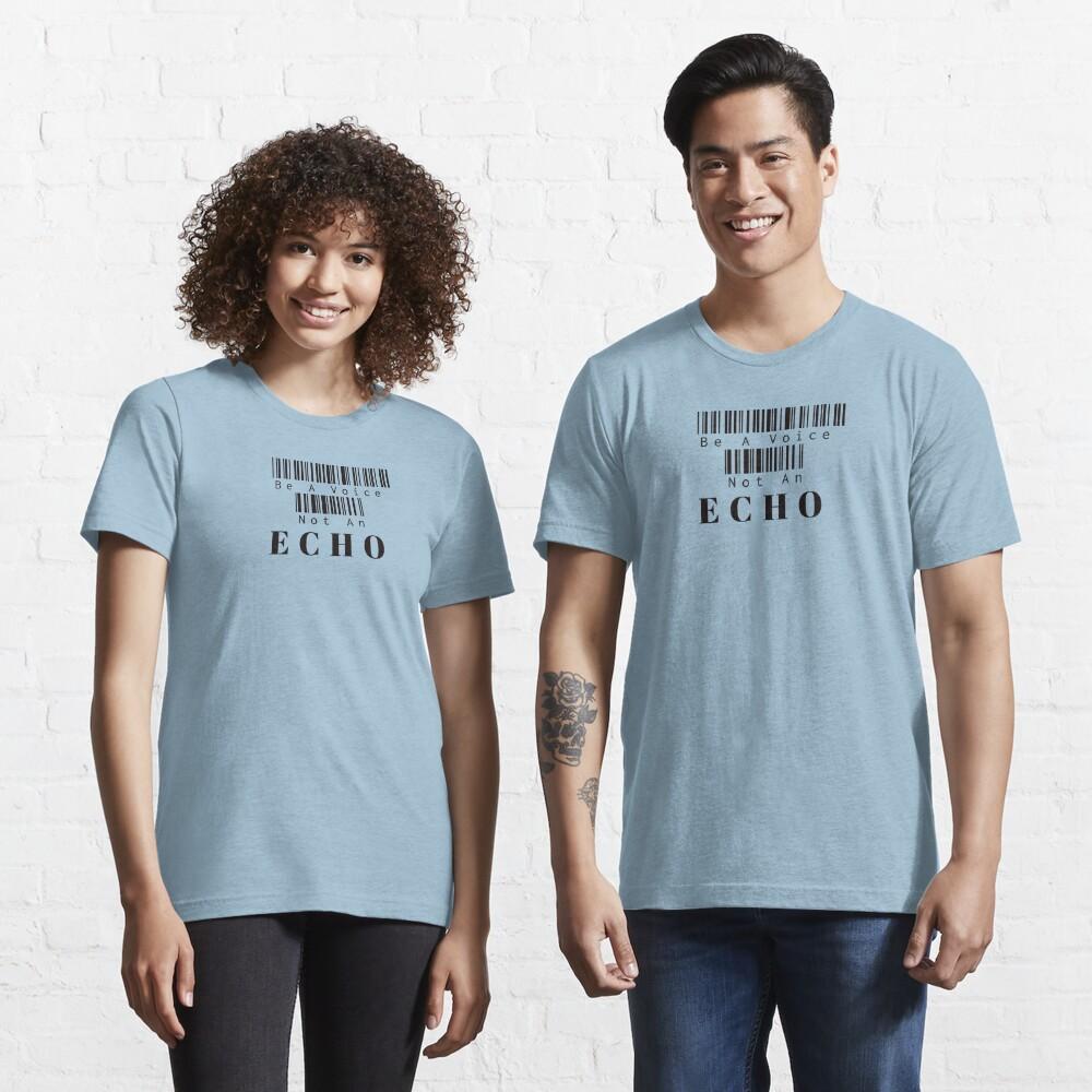 Be A Voice Not An Echo Essential T-Shirt