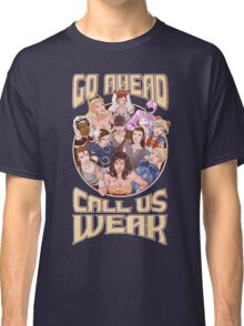 CALL US WEAK Classic T-Shirt