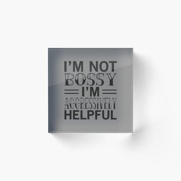 I'm Not Bossy Im Aggressively Helpful, Funny Sarcastic Gift Acrylic Block