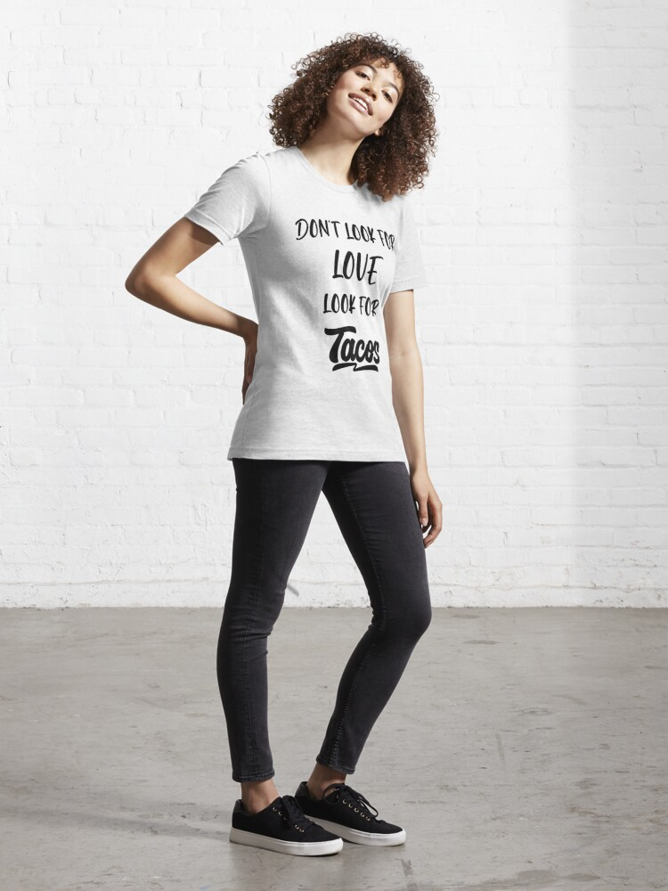 Alternate view of dont look for love look for tacos coffee pizza beer pets friends Essential T-Shirt