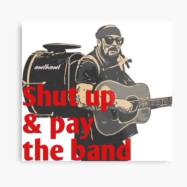 Shut up & pay me Metallbild