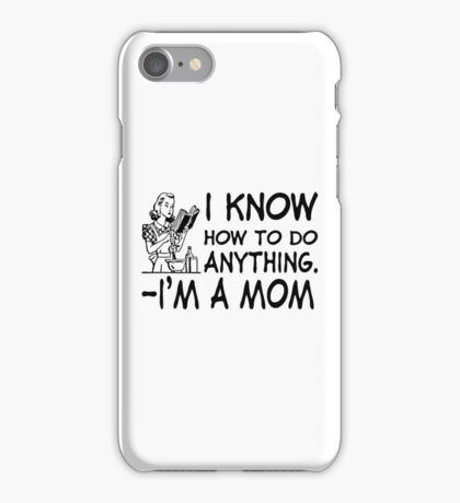 I Know How To Do Anything iPhone Case/Skin