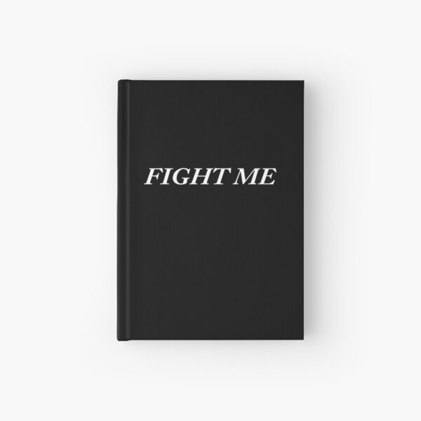 Fight Me Hardcover Journal