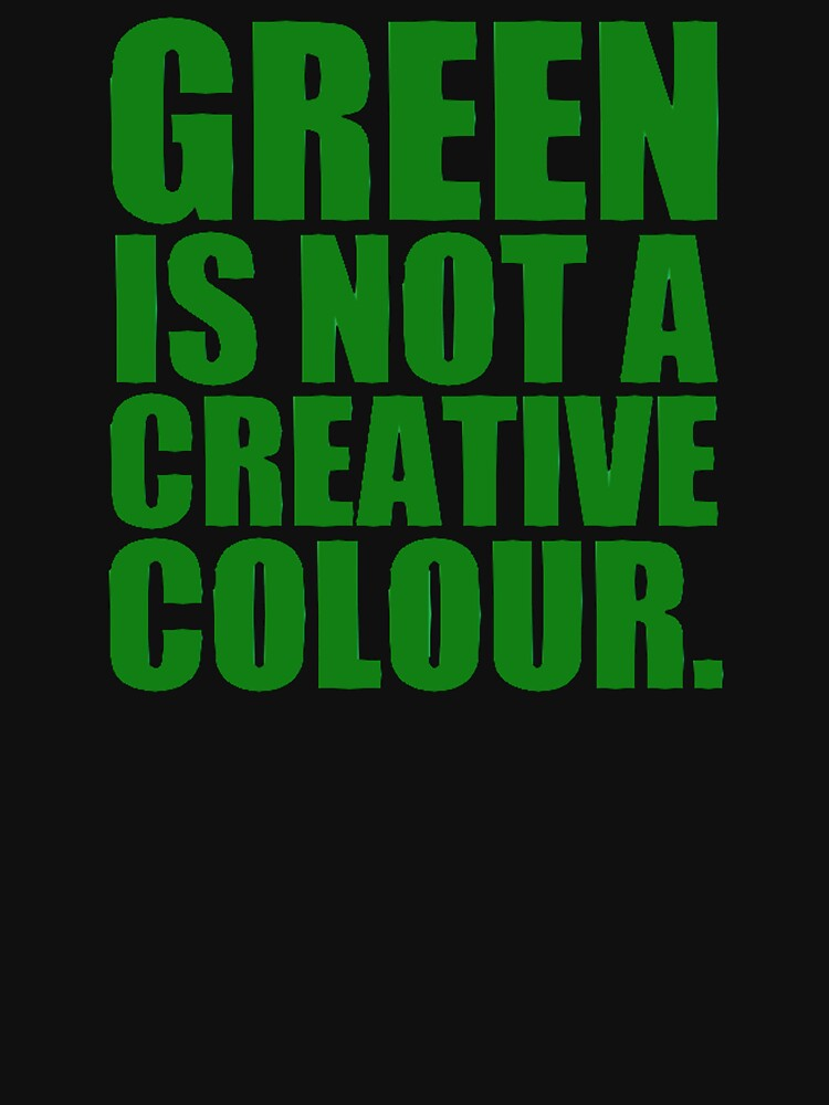 GREEN IS NOT A CREATIVE COLOR. | Hoodie (Zipper)