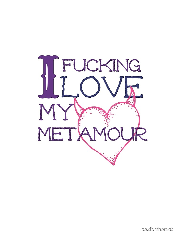I Effing <3 My Metamour by sexfortherest