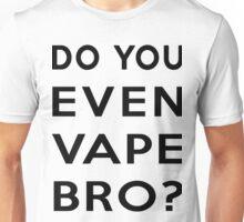 Do You Even Vape Bro? Unisex T-Shirt
