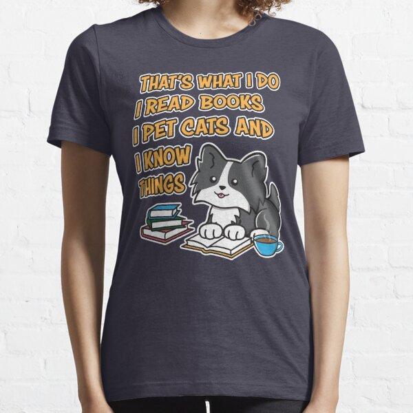That's What I Do I Read Books I Pet Cats And I Know Things Essential T-Shirt