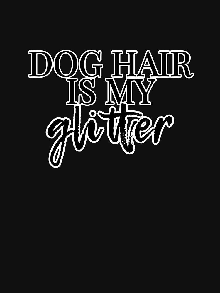 Dog Hair Is My Glitter by heydjangles